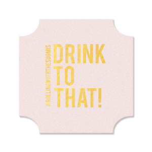 Drink to That Coaster