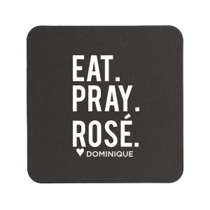 Eat. Pray. Rosé. Coaster