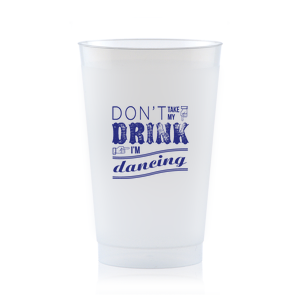 Don't Take my Drink Frost Flex Cup